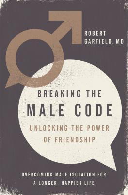 Breaking the Male Code: Essential Skills for Solving Men's Emotional Crisis