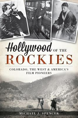 Hollywood of the Rockies:: Colorado, the West and America's Film Pioneers