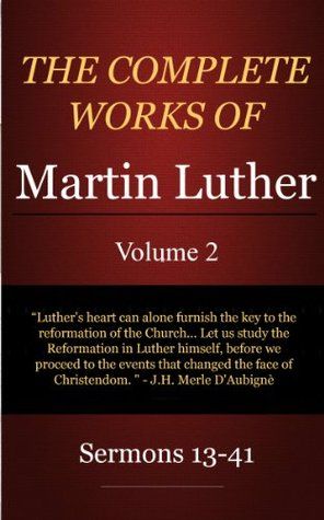 The Complete Works of Martin Luther: Volume 2, Sermons 13-41