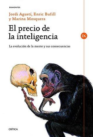 El precio de la inteligencia: La evolución de la mente humana y sus consecuencias