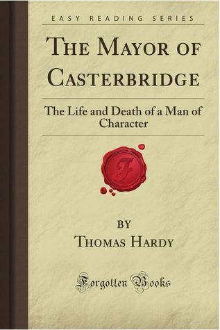 The Mayor Of Casterbridge: The Life And Death Of A Man Of Character