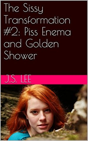 Piss Enema and Golden Shower (The Sissy Transformation Book 2)