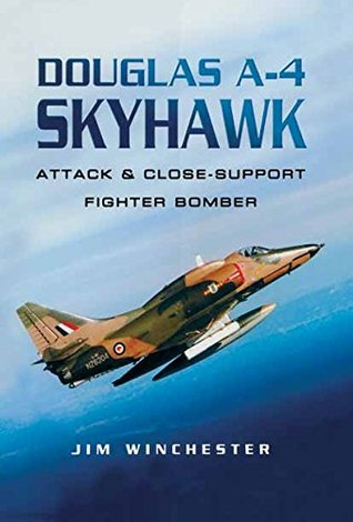 Douglas A-4 Skyhawk: Attack & Close-Support Fighter Bomber: Attack and Close-support Fighter Bomber (Pen and Sword Large Format Aviation Books)