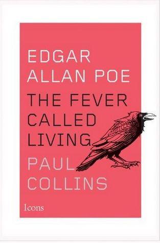 Edgar Allan Poe: The Fever Called Living