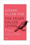 Edgar Allan Poe: The Fever Called Living