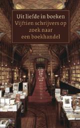 Uit liefde in boeken: Vijftien schrijvers op zoek naar een boekhandel