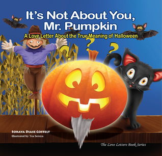 It's Not About You, Mr. Pumpkin: A Love Letter About the True ...