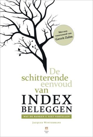 De Schitterende Eenvoud van Indexbeleggen by Jacques Winterman