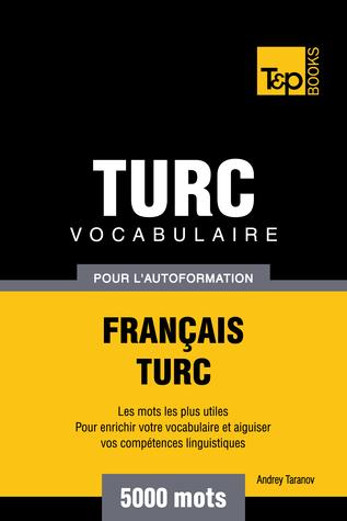 Vocabulaire Français-Turc pour l'autoformation: 5000 mots