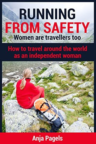 Running from safety - Women are travelers too: How to travel around the world as an independent woman