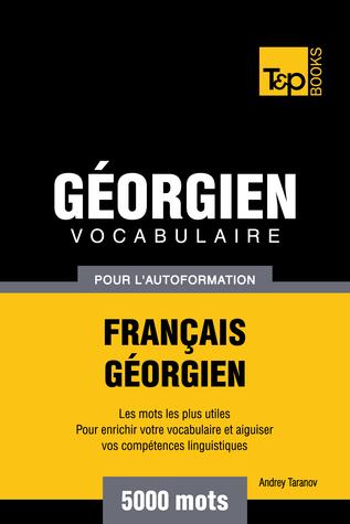 Vocabulaire Français-Géorgien pour l'autoformation: 5000 mots