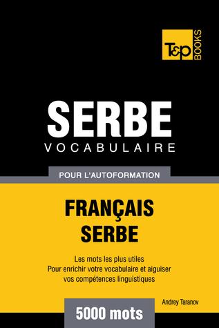 Vocabulaire Français-Serbe pour l'autoformation: 5000 mots