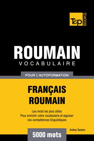 Vocabulaire Français-Roumain pour l'autoformation: 5000 mots