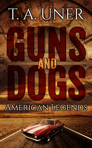 Guns and Dogs by T.A. Uner