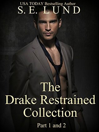 The Drake Restrained Collection: Part 1 and 2 (Drake Restrained #1-2)