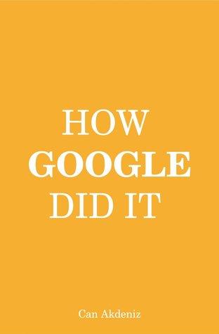 How Google Did It: The Secrets of Google's Massive Success