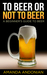 To Beer or Not to Beer: A B...