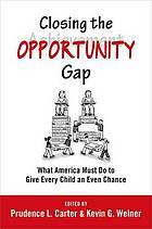 Closing the Opportunity Gap: What America Must Do to Give All Children an Even Chance