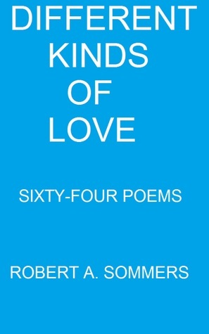 Different Kinds of Love: Sixty-Four Poems