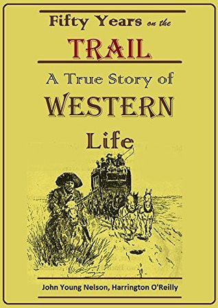 Fifty Years on the Trail:: A True Story of Western Life
