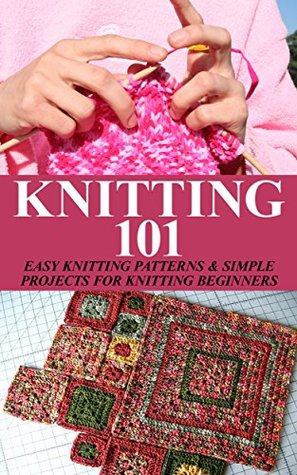 Knitting 101 Easy Knitting Patterns Simple Projects For Knitting