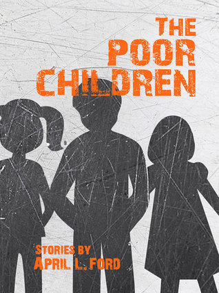 The Poor Children (Winner, 2013 SFWP Literary Awards — Fiction)