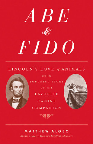 AbeFido: Lincoln's Love of Animals and the Touching Story of His Favorite Canine Companion