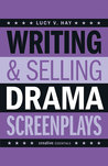 Writing  Selling Drama Screenplays by Lucy V. Hay