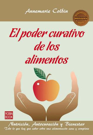 El poder curativo de los alimentos: Nutrición, autocuración y bienestar