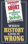 Napoleon Wasn't Short ( St Patrick Wasn't Irish): When History Gets it Wrong