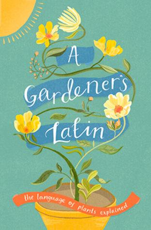 A Gardener's Latin: The Language of Plants Explained por Richard Bird