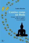 Camina como un Buda: Aunque estés de resaca, tu jefe te agobie y tu ex te torture