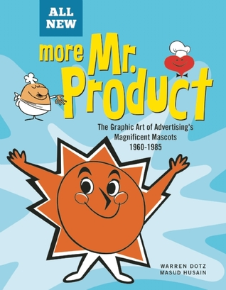 More Mr. Product: The Art of the Advertising Character from the 1960s and Beyond por Warren Dotz, Masud Husain