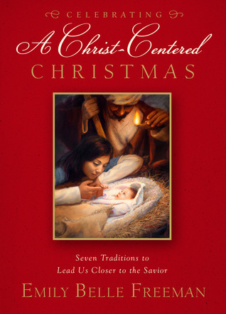 Celebrating a Christ-Centered Christmas: Seven Traditions to Lead Us Closer to the Savior