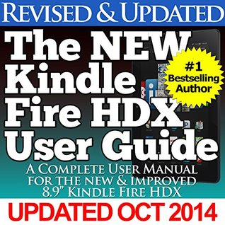 """The NEW Kindle Fire HDX User Guide: A Complete User Manual For The New & Improved 8.9"""" Kindle Fire HDX"""