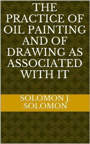 The Practice of Oil Painting and of Drawing as Associated With It