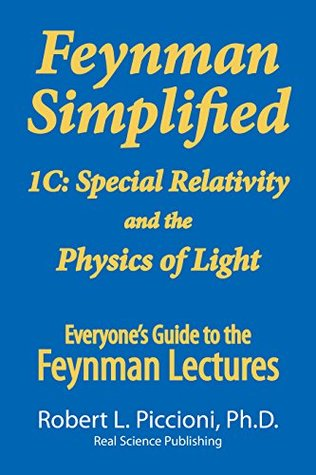 Feynman Lectures Simplified 1C: Special Relativity and the Physics of Light (Everyone's Guide to the Feynman Lectures on Physics Book 3)
