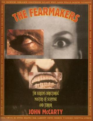 The Fearmakers: The Screen's Directorial Masters of Suspense and Terror