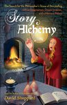 Story Alchemy: The Search for the Philosopher's Stone of Storytelling (Author's Craft Book 2)