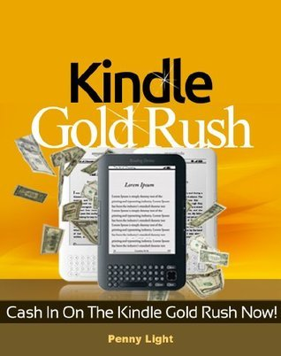 Kindle Gold Rush: Cash In On The Kindle Gold Rush Now!