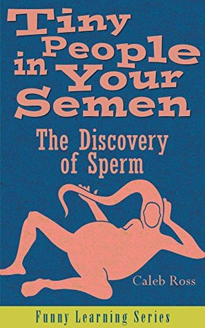 tiny-people-in-your-semen-the-discovery-of-sperm-funny-learning-series-book-1