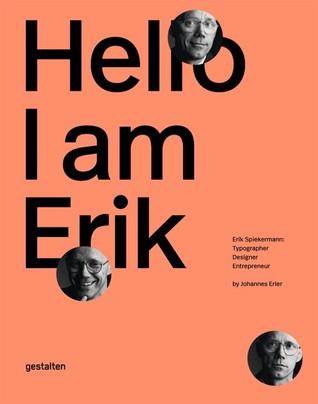 Hello, I Am Erik: Erik Spiekermann: Typographer, Designer, Entrepreneur por Johannes Erler