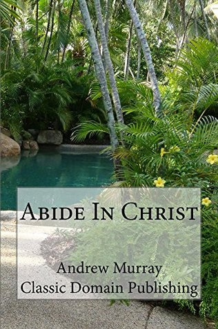 Abide In Christ (Annotated With Selected Sermons)