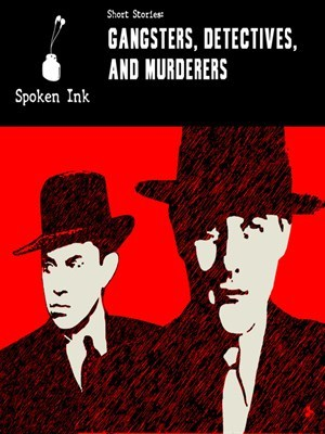 Short Stories: Gangsters, Detectives, and Murderers