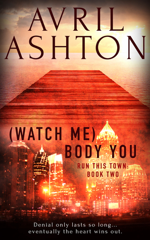(Watch Me) Body You (Run This Town, #2)