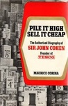 Pile It High, Sell It Cheap: The Authorised Biography Of Sir John Cohen, Founder Of Tesco