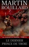 Le Dernier Prince de Troie (Les Gardiens de Légendes, #3)