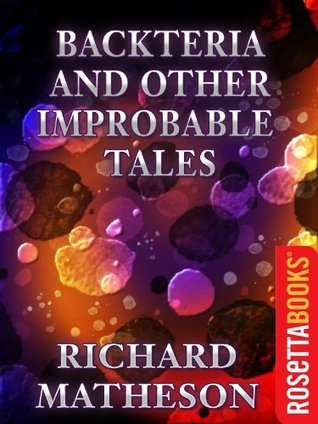 Backteria and Other Improbable Tales by Richard Matheson