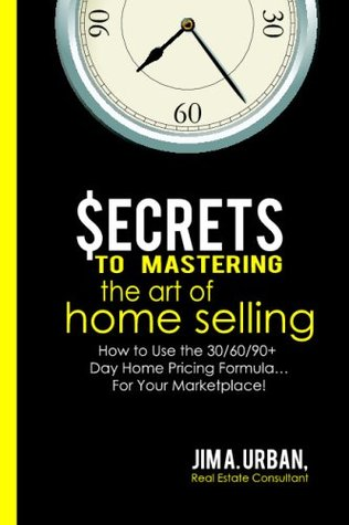 Secrets to Mastering the Art of Home Selling: How to Use the 30/60/90+ Day Home Pricing Formula...For Your Marketplace!