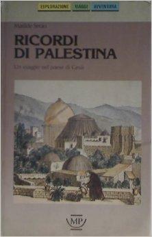 Ricordi di Palestina. Un viaggio nel paese di Gesù